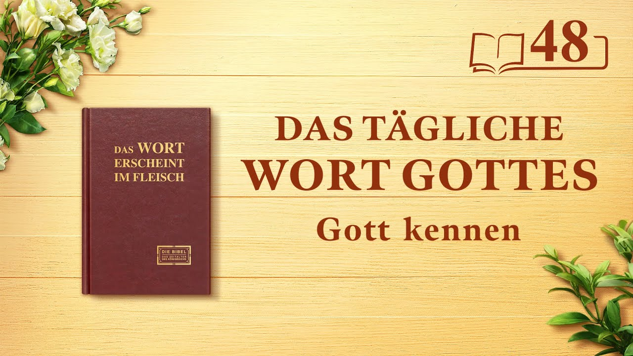 """Das tägliche Wort Gottes   """"Gottes Werk, Gottes Disposition und Gott Selbst II""""   Auszug 48"""