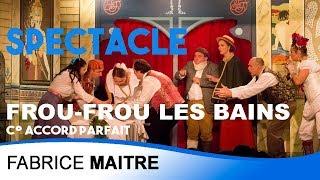 Frou frou les Bains - Cie Accord Parfait / Fabrice MAITRE