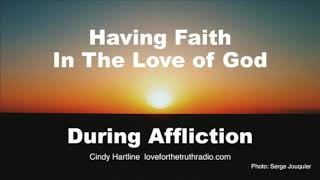 Having Faith In The Love Of God During Affliction—Cindy Hartline  Love For The Truth Radio