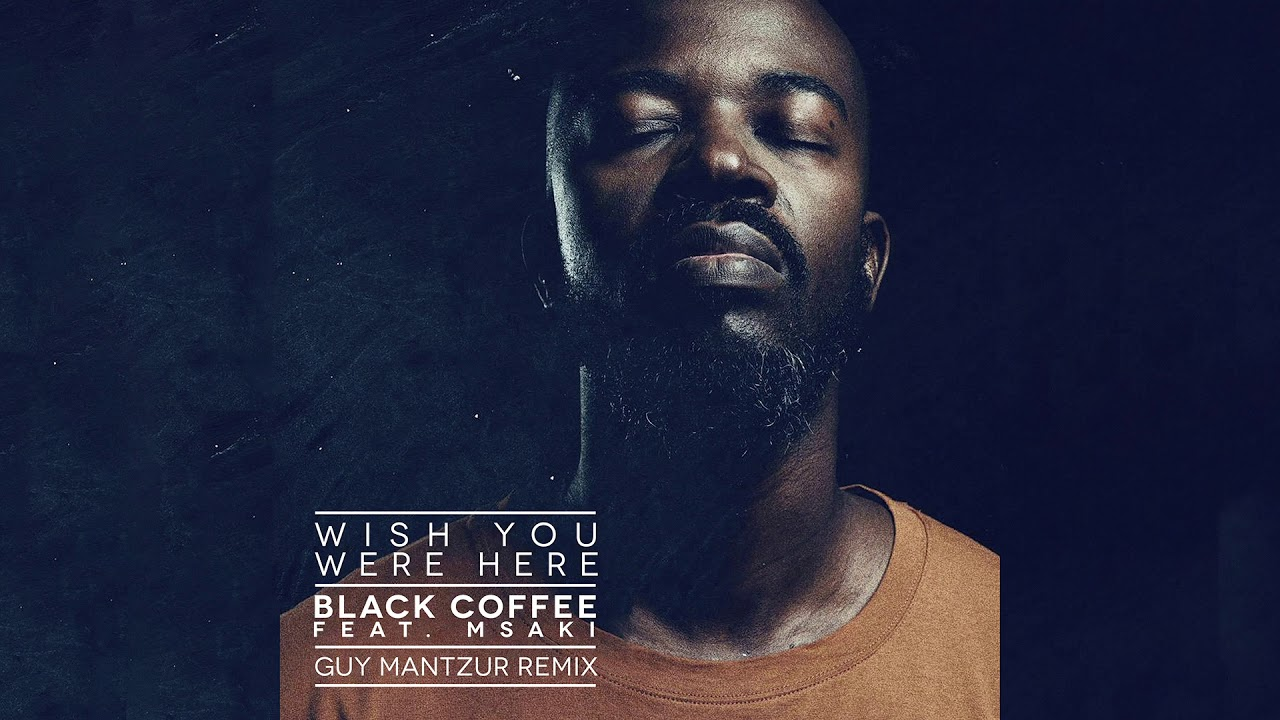 Black Coffee — Wish You Were Here feat. Msaki (Guy Mantzur Remix) [Ultra Music]