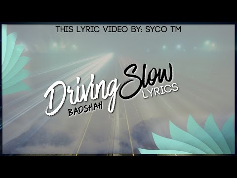 Driving Slow | Lyrics | Badshah | Syco TM