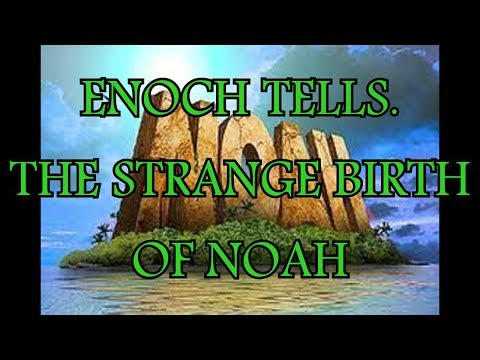 ENOCH TELLS.- THE STRANGE BIRTH OF NOAH.