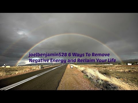 joelbenjamin528 6 Ways To Remove Negative Energy and Reclaim Your Life