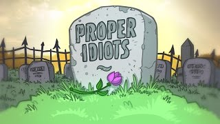 PROPER IDIOTS ARE DEAD!!