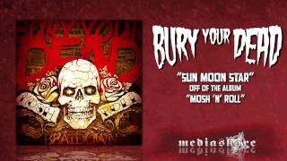 "Bury Your Dead ""Sun Moon Star"""