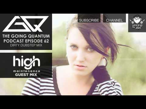 GQ Podcast - Dirty Dubstep Mix & High Maintenance Guest Mix [Ep.62]