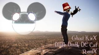 Deadmau5 let go (Ft. Grabbitz) - Ghost kixX double double de caf remix