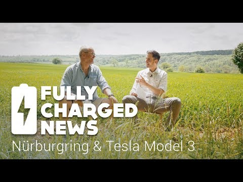 Nürburgring & Tesla Model 3 | Fully Charged News