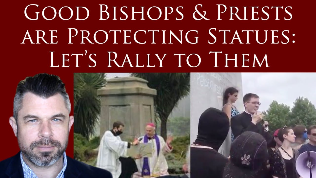 Good Bishops & Priests are Protecting Statues: Let's Rally to Them - HERE'S THE GAME PLAN