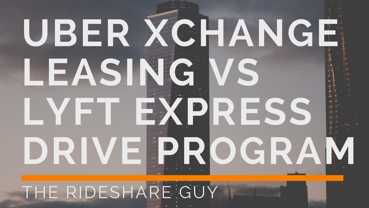 Uber Xchange Leasing vs Lyft Express Drive Program