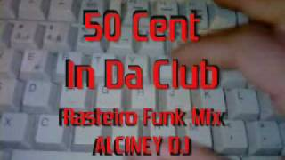 50 Cent   In Da Club   Rasteiro Funk Mix   Alciney Dj