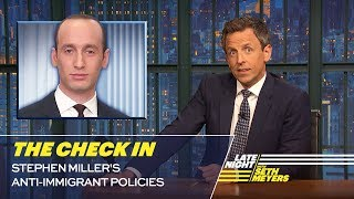 The Check In: Stephen Miller's Anti-Immigrant Policies