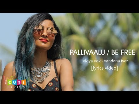 Be Free   Pallivaalu Bhadravattakam (Vidya Vox Mashup Cover)(ft. Vandana Iyer)(Lyrics Video)