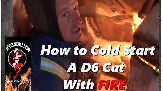 How to Cold Start a Frozen D6 Cat Canadian-Style with FIRE