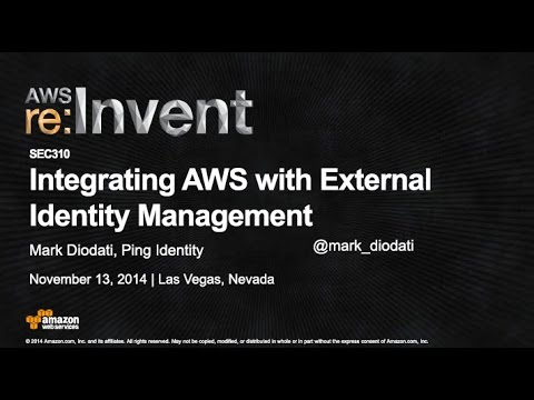 AWS re:Invent 2014 | (SEC310) Integrating AWS with External Identity Management