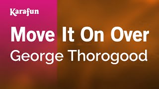 Karaoke Move It On Over - George Thorogood *