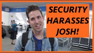 Security Harasses Josh!