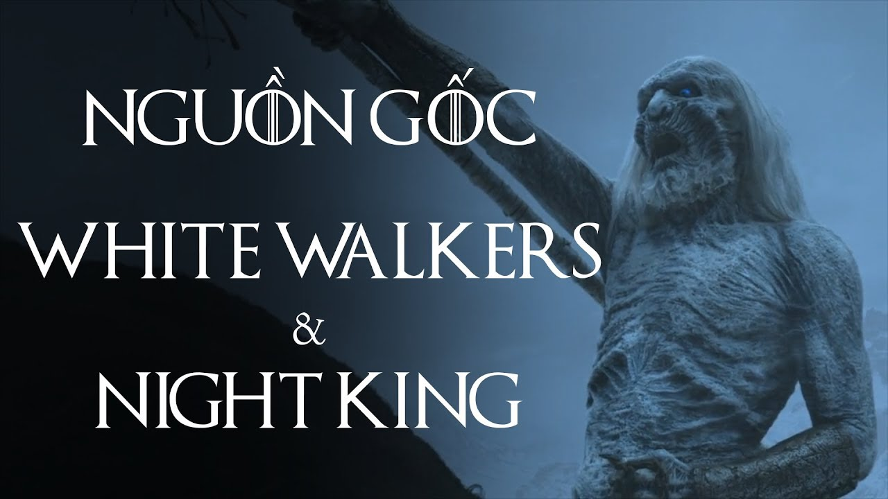 Game of Thrones – NGUỒN GỐC CỦA WHITE WALKERS & NIGHT KING