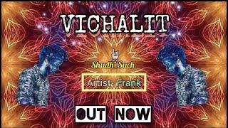 VICHALIT || FRANK || PROD. BY GALLERY BEATS || SHUDH SOCH MUSIC ||