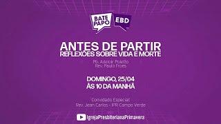 """BATE PAPO EBD - 25/04, 10 da manhã - """"ANTES DE PARTIR"""""""