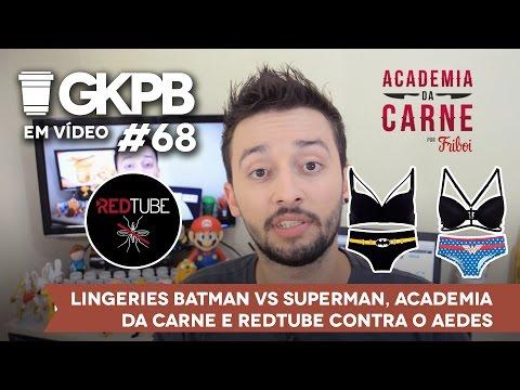 #68 - Lingeries Batman vs Superman, Academia da Carne e RedTube contra o Aedes