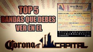 TOP 5 BANDAS QUE NO debes PERDERTE en el CORONA CAPITAL 2018