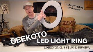 GEEKOTO LED Light Ring - LR-18 Unboxing, Setup, & Review