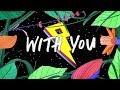 Kaskade, Meghan Trainor - With You [Lyrics/Lyric Video]