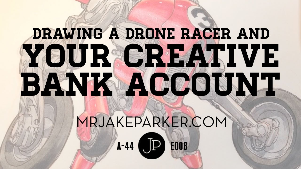 Your Creative Bank Account And Drawing A Drone Racer E008 Youtube