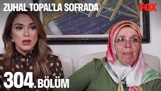 Zuhal Topal'la Sofrada 304. Bölüm