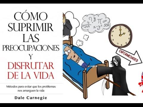 Como Suprimir las Preocupaciones y Disfrutar de la Vida por Dale Carnegie - Resumen Animado