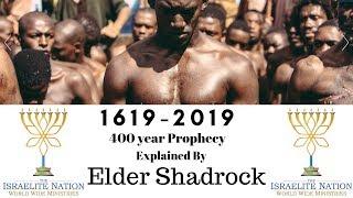 Israelite Nation - Elder Shadrock: 400 Year Prophecy Explained  (1619 - 2019)