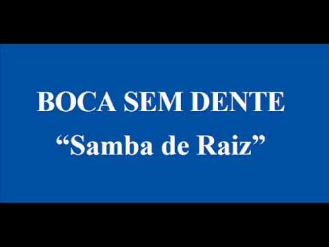 BOCA SEM DENTE   SAMBA DE RAIZ