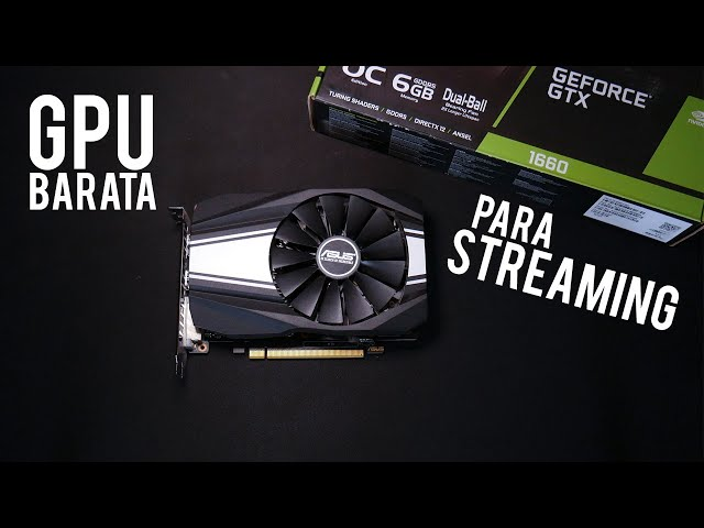 LA MEJOR GPU ECONÓMICA PARA STREAMING 2019   ASUS GTX 1660