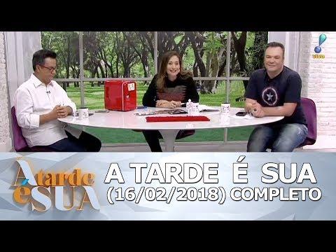A Tarde é Sua (16/02/18) | Completo
