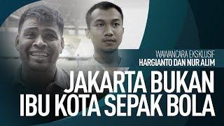 INTERVIEW HARGIANTO DAN NUR ALIM - JAKARTA BUKAN IBU KOTA SEPAK BOLA