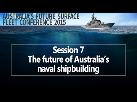 Future Surface Fleet 2015 - Session 7: The future of Australia's naval shipbuilding