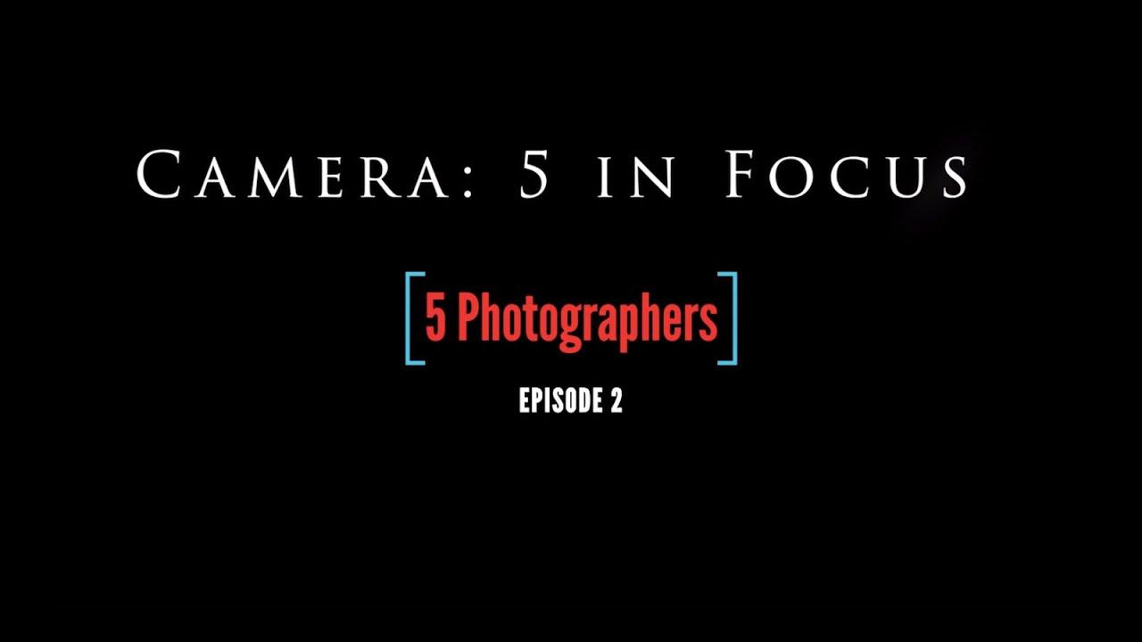 CAMERA - 5 in Focus: Photographers -  Episode 2