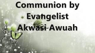 communion By Evangelist akwasi Awuah