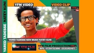 YARED TADESSE #YAYA# NATEY KUNI 2015 NEW LOVE SONG Ethiopian Music