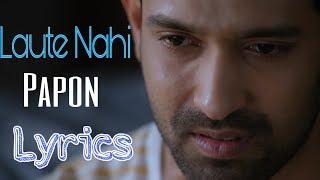 Laute Nahi - Papon | Lyrics Video | Broken But Beautiful