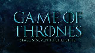 Game of Thrones - Season 7 Soundtrack Highlights