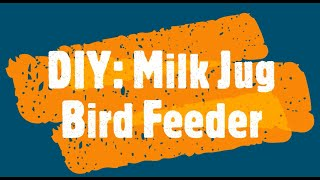 video thumbnail: DIY Milk Jug Bird Feeder