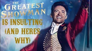 The Greatest Showman Is Insulting  And Here's Why