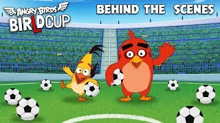 Angry Birds - BirLd Cup | Behind The Scenes