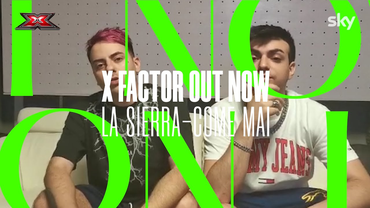 "X Factor OUT NOW | ""Come mai"" - La Sierra"