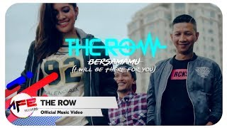 THE ROW - Bersamamu I Will Be There For You (Official Music Video)