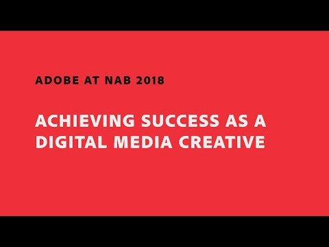 Achieving Success as a Digital Media Creative (NAB Show 2018) | Adobe Creative Cloud