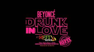Beyonce Ft RefixKingz Drunk In Love Dancehall Refix