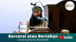 Bercerai atau Bertahan   Ustadz Syafiq Riza Basalamah